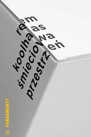 Rem koolhaas smieciowa przestrzen teksty przedsprzedaz